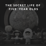 The Secret Life of  Five  Year Olds